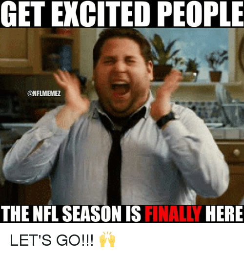 Nflmemes: GET EXCITED PEOPLE  @NFLMEME  THE NFL SEASON IS FINALLY HERE LET'S GO!!! 🙌