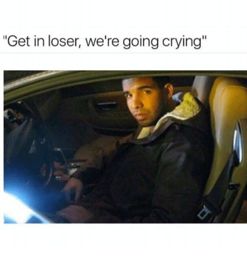 Crying, Memes, and 🤖: Get in loser, we're going crying'""