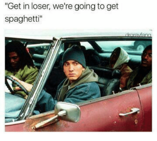 Get In Loser Were Going To Get Spaghetti Spaghetti Meme On