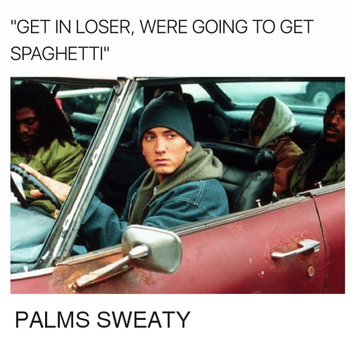 "Sweaties: ""GET IN LOSER, WERE GOING TO GET  SPAGHETTI"" PALMS SWEATY"