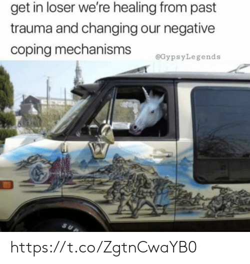 Get In Loser: get in loser we're healing from past  trauma and changing our negative  coping mechanisms  @GypsyLegends https://t.co/ZgtnCwaYB0