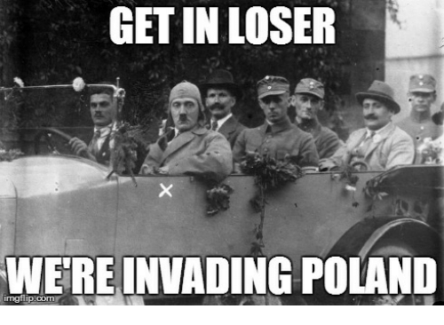 get in loser were invading poland irmgflipicom 27676131 🅱 25 best memes about most offensive meme most offensive memes