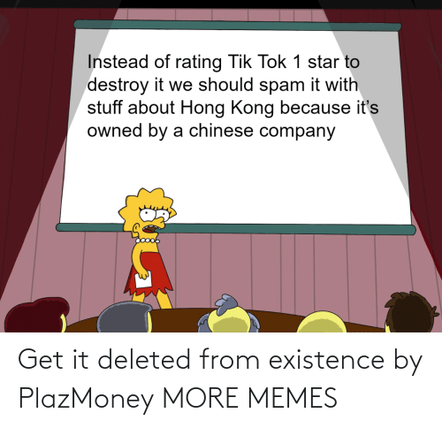 Deleted: Get it deleted from existence by PlazMoney MORE MEMES
