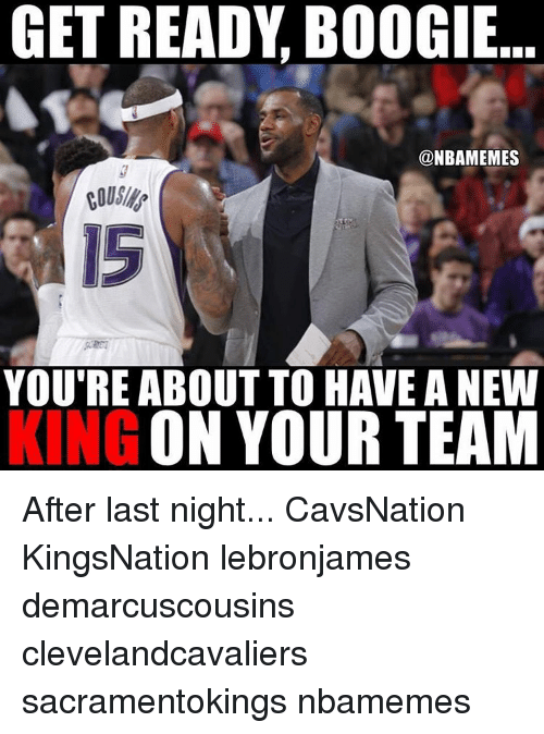 Boogies: GET READY BOOGIE  ONBAMEMES  YOU'RE ABOUT TO HAVEANEW  KING  ON YOUR TEAM After last night... CavsNation KingsNation lebronjames demarcuscousins clevelandcavaliers sacramentokings nbamemes