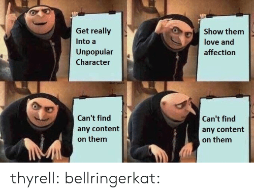 affection: Get really  Show them  Into a  love and  Unpopular  affection  Character  Can't find  Can't find  any content  any content  on them  on them  wwwww thyrell:  bellringerkat: