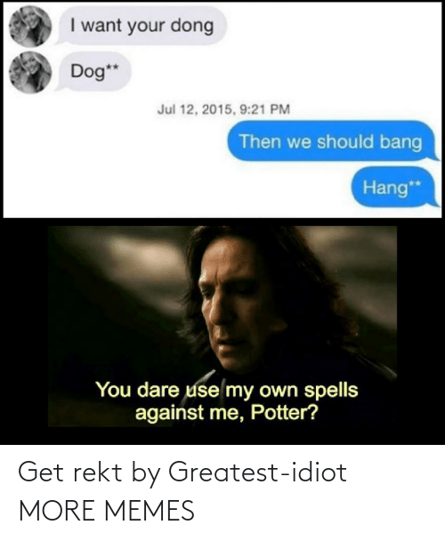 greatest: Get rekt by Greatest-idiot MORE MEMES