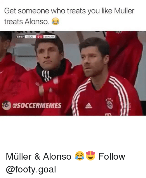 Soccermemes: Get someone who treats you like Muller  treats Alonso.  al  @SOCCERMEMES a Müller & Alonso 😂😍 Follow @footy.goal