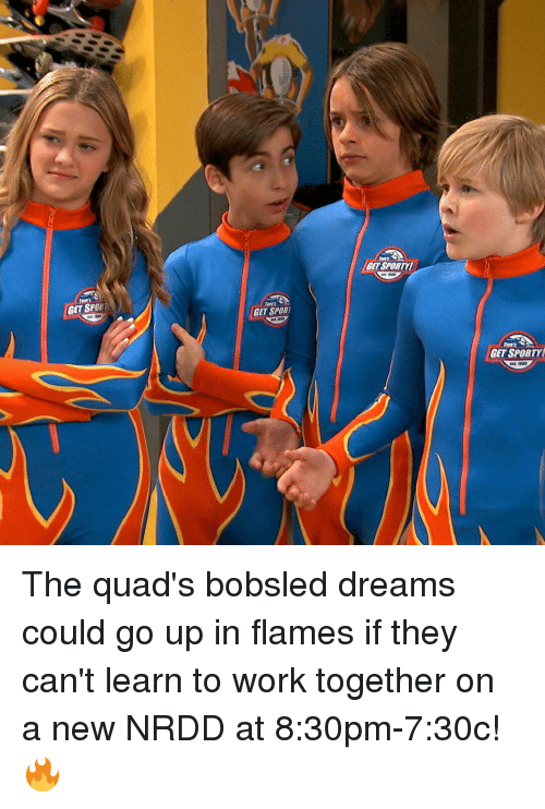 Memes, 🤖, and In Flames: GET SPOB1  GET SPORT  NGETSPORTKI  GET SPORTYI The quad's bobsled dreams could go up in flames if they can't learn to work together on a new NRDD at 8:30pm-7:30c! 🔥
