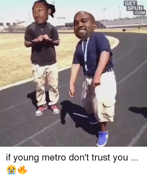 Funny, Young Metro, and If Young Metro Don't Trust You: GET  SPUN  COM if young metro don't trust you ... 😭🔥