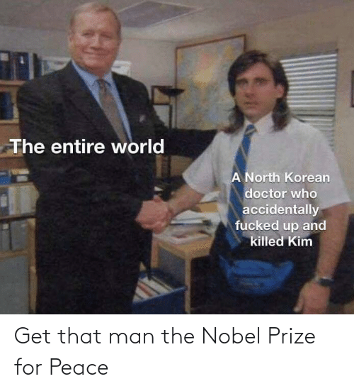 prize: Get that man the Nobel Prize for Peace