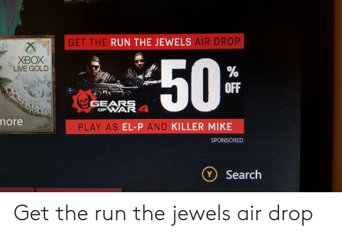 el-p: GET THE RUN THE JEWELS AIR DROP  XBOX  50  OFF  ore  PLAY AS EL-P AND KILLER MIKE  SPONSORED  Y) Search Get the run the jewels air drop