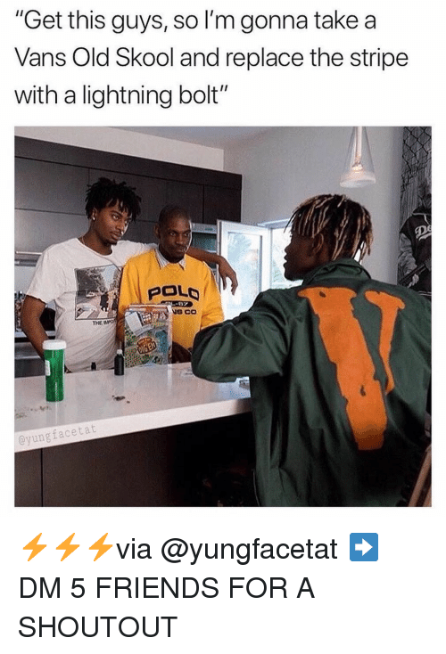 """Polo: """"Get this guys, so I'm gonna take a  Vans Old Skool and replace the stripe  with a lightning bolt  POLO  THE  yungfacetat ⚡️⚡️⚡️via @yungfacetat ➡️ DM 5 FRIENDS FOR A SHOUTOUT"""