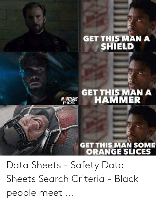 black people meet: GET THIS MAN A  SHIELD  GET THIS MAN A  HAMMER  MARVELDUS  PICS  GET THIS MAN SOME  ORANGE SLICES Data Sheets - Safety Data Sheets Search Criteria - Black people meet ...