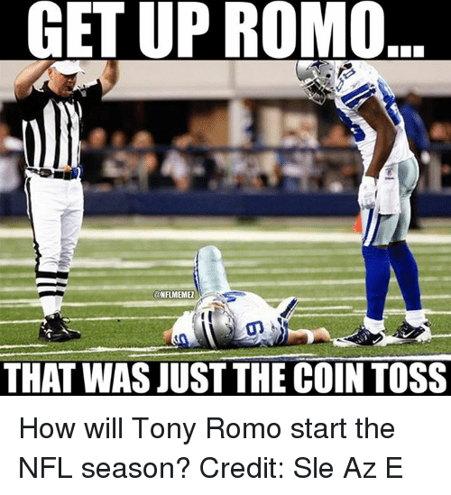 NFL: GET UP ROMO  @NFLMEMEZ  THAT WAS JUST THE COIN TOSS How will Tony Romo start the NFL season? Credit: Sle Az E