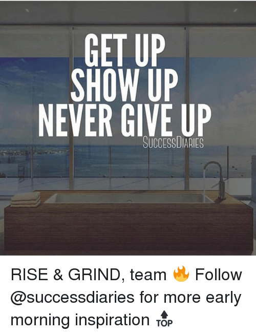 morning inspiration: GET UP  SHOW UP  NEVER GIVE UP  OUCCESSUIARIES RISE & GRIND, team 🔥 Follow @successdiaries for more early morning inspiration 🔝