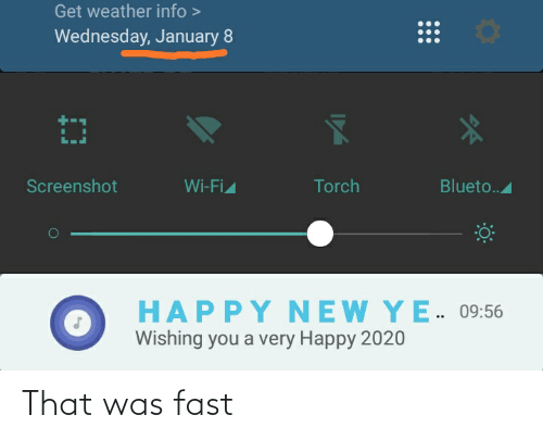 That Was Fast: Get weather info >  Wednesday, January 8  Torch  Screenshot  Blueto.  Wi-Fi  HAPP Υ NEW Y E. 09:56  Wishing you a very Happy 2020 That was fast