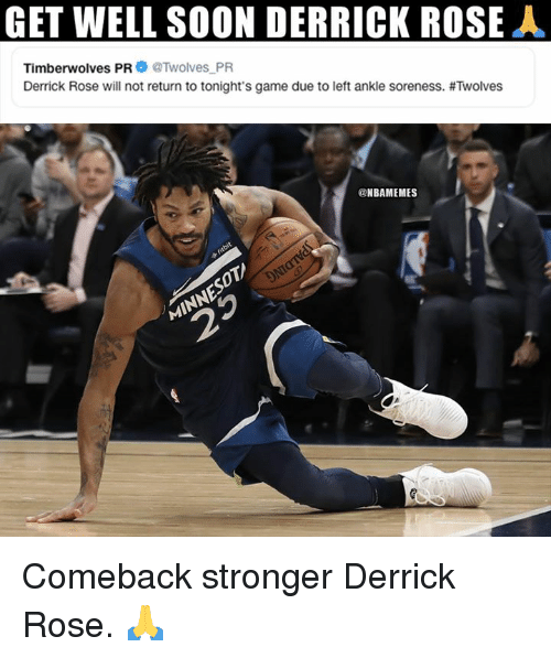 timberwolves: GET WELL SOON DERRICK ROSEA  Timberwolves PR@Twolves PR  Derrick Rose will not return to tonight's game due to left ankle soreness. #Twolves  @NBAMEMES Comeback stronger Derrick Rose. 🙏
