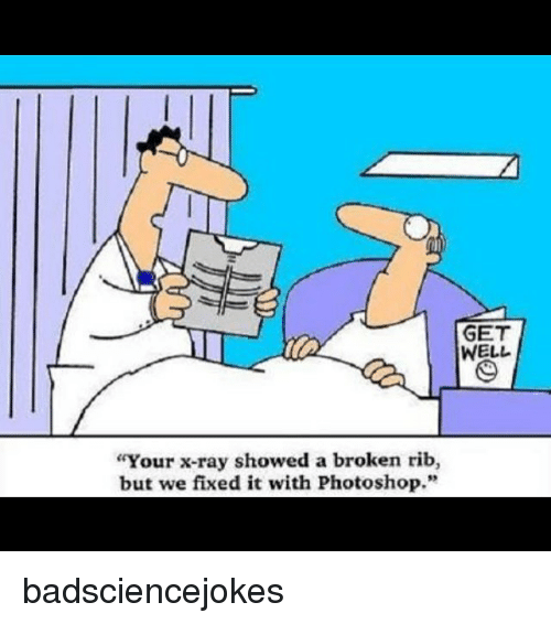 "Memes, Photoshop, and 🤖: GET  WELL  Your x-ray showed a broken rib,  but we fixed it with Photoshop."" badsciencejokes"