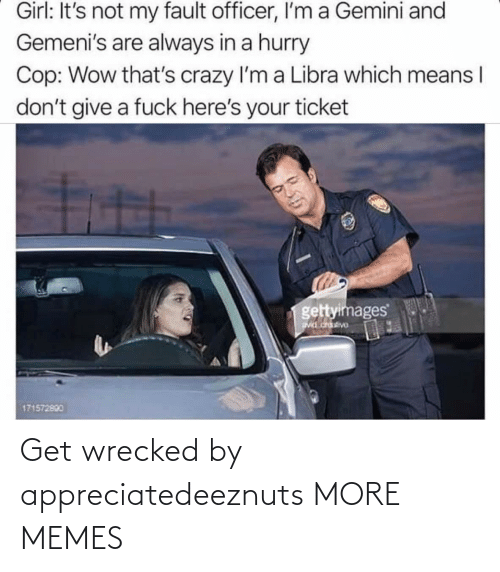 Wrecked: Get wrecked by appreciatedeeznuts MORE MEMES