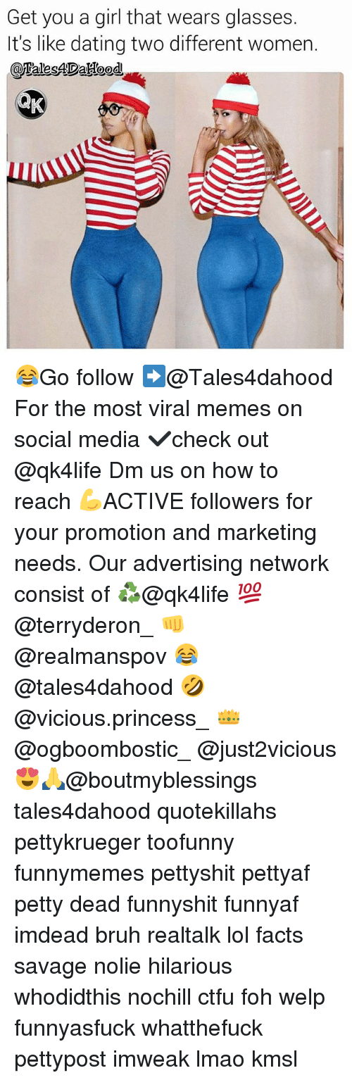 Bruh, Ctfu, and Dating: Get you a girl that wears glasses.  It's like dating two different women.  aalesADaHood 😂Go follow ➡@Tales4dahood For the most viral memes on social media ✔check out @qk4life Dm us on how to reach 💪ACTIVE followers for your promotion and marketing needs. Our advertising network consist of ♻@qk4life 💯@terryderon_ 👊@realmanspov 😂@tales4dahood 🤣@vicious.princess_ 👑@ogboombostic_ @just2vicious😍🙏@boutmyblessings tales4dahood quotekillahs pettykrueger toofunny funnymemes pettyshit pettyaf petty dead funnyshit funnyaf imdead bruh realtalk lol facts savage nolie hilarious whodidthis nochill ctfu foh welp funnyasfuck whatthefuck pettypost imweak lmao kmsl