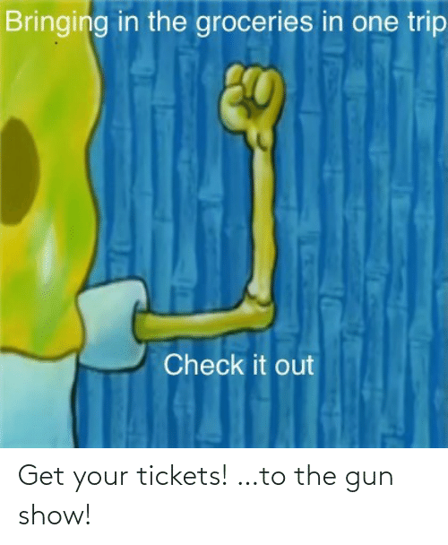 tickets: Get your tickets! …to the gun show!