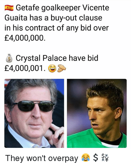 Memes, 🤖, and Crystal Palace: Getafe goalkeeper Vicente  Guaita has a buy-out clause  in his contract of any bid over  £4,000,000.  Crystal Palace have bid  £4,000,001. They won't overpay 😂💲💱