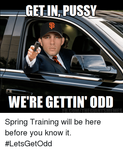 Memes, Pussy, and Spring: GETIN PUSSY  WERE GETTIN' ODD  FIB COM THE GLANTSMEMES Spring Training will be here before you know it. #LetsGetOdd