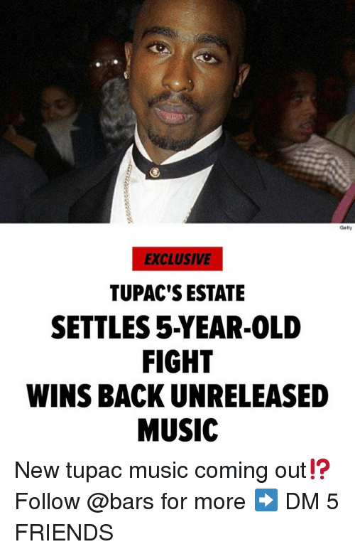 Friends, Memes, and Music: Getly  EXCLUSIVE  TUPAC'S ESTATE  SETTLES 5-YEAR-0LD  FIGHT  WINS BACK UNRELEASED  MUSIC New tupac music coming out⁉️ Follow @bars for more ➡️ DM 5 FRIENDS