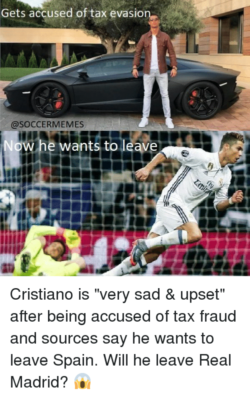 "Memes, Real Madrid, and Soccer: Gets accused of tax evasion  @SOCCER MEMES  Now he wants to leave Cristiano is ""very sad & upset"" after being accused of tax fraud and sources say he wants to leave Spain. Will he leave Real Madrid? 😱"