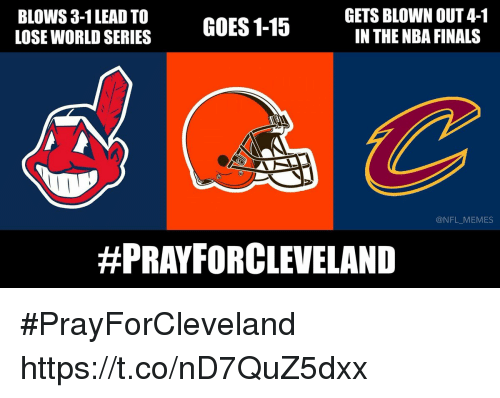 3 1 Lead: GETS BLOWN OUT 4-1  BLOWS 3-1 LEAD TO  GOES 1-15  IN THE NBA FINALS  LOSE WORLD SERIES  @NFL MEMES  #PRAY FOR CLEVELAND #PrayForCleveland https://t.co/nD7QuZ5dxx
