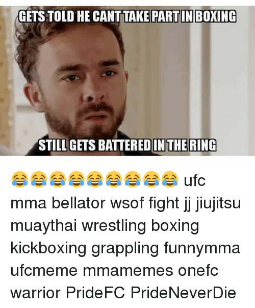 Boxing, Memes, and Ufc: GETS TOLD HE CANT TAKE PARTIN BOXING  STILL GETS BATTEREDIN THERING 😂😂😂😂😂😂😂😂😂 ufc mma bellator wsof fight jj jiujitsu muaythai wrestling boxing kickboxing grappling funnymma ufcmeme mmamemes onefc warrior PrideFC PrideNeverDie