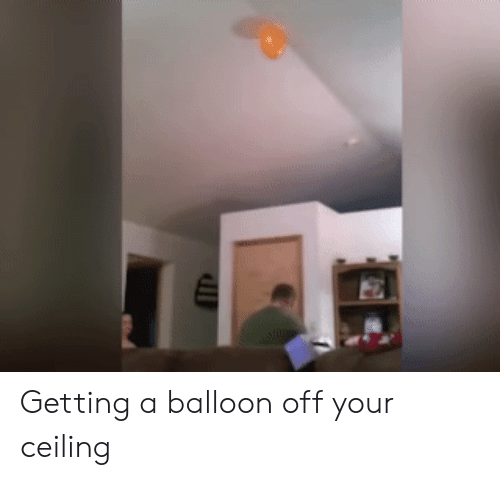 balloon: Getting a balloon off your ceiling
