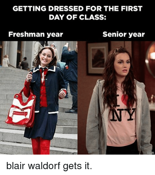 Dress, Dresses, and Relatable: GETTING DRESSED FOR THE FIRST  DAY OF CLASS:  Freshman year  Senior year blair waldorf gets it.
