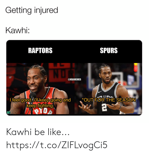 Nbamemes: Getting injured  Kawhi:  RAPTORS  SPURS  @NBAMEMES  I feel colodhill.keepdoing and  *OUT FOR'THE SEASON  ·  keep fighting Kawhi be like... https://t.co/ZIFLvogCi5