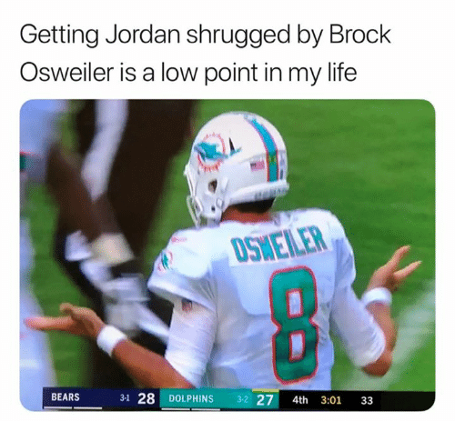 Osweiler: Getting Jordan shrugged by Brock  Osweiler is a low point in my life  OSWELER  BEARS  3-1 28 DOLPHINS 32 27 4th 3:01 3:3