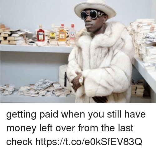 Money Left Over: getting paid when you still have money left over from the last check https://t.co/e0kSfEV83Q
