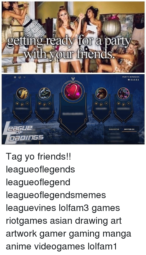 Anime, Asian, and Friends: getting ready for a party  with our friends.  PARTY REWARDS  5  숯오오오오!  SUGCESTED INVITED)  INVITED (4)  OF  PRE Tag yo friends!! leagueoflegends leagueoflegend leagueoflegendsmemes leaguevines lolfam3 games riotgames asian drawing art artwork gamer gaming manga anime videogames lolfam1