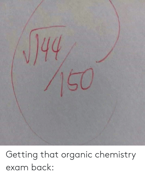 organic chemistry: Getting that organic chemistry exam back: