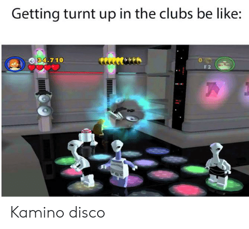 turnt up: Getting turnt up in the clubs be like:  34.710  F 2 Kamino disco