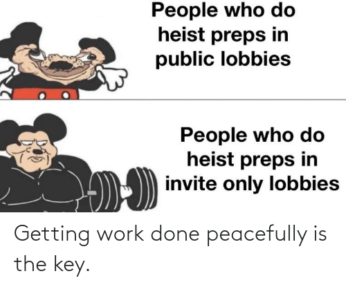 the key: Getting work done peacefully is the key.