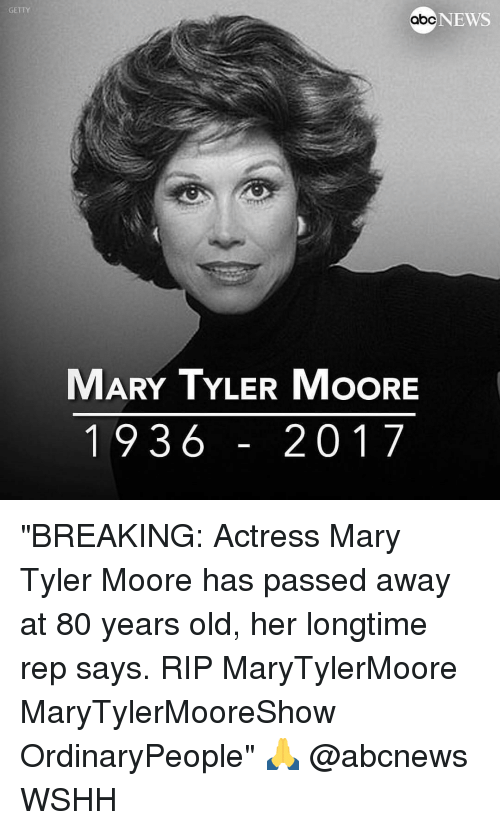 """Moors: GETTY  NEWS  abc  MARY TYLER MoORE  1936 20 17 """"BREAKING: Actress Mary Tyler Moore has passed away at 80 years old, her longtime rep says. RIP MaryTylerMoore MaryTylerMooreShow OrdinaryPeople"""" 🙏 @abcnews WSHH"""
