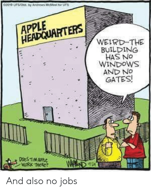tor: Geu  ty Andrews cMe tor uS  APPLE  HEADQUARTERS  WEIRD THE  BUILDING  HAS NO  WINDOWS  AND NO  GATES!  DaeS TIMAPPC  WORK THeke  WAM And also no jobs