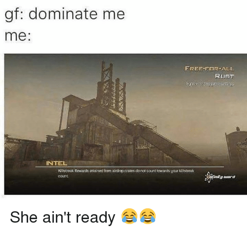 killstreaks: gf: dominate me  me  FREE FOR ALL  RUST  INTEL  Killstreak Reerards attained from artitop crates donot counttowards your killstreak  count, She ain't ready 😂😂