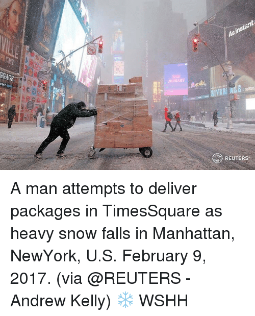 kelli: GGAGE  THIS  JANUARY  Asistant  IVERI A man attempts to deliver packages in TimesSquare as heavy snow falls in Manhattan, NewYork, U.S. February 9, 2017. (via @REUTERS - Andrew Kelly) ❄️ WSHH