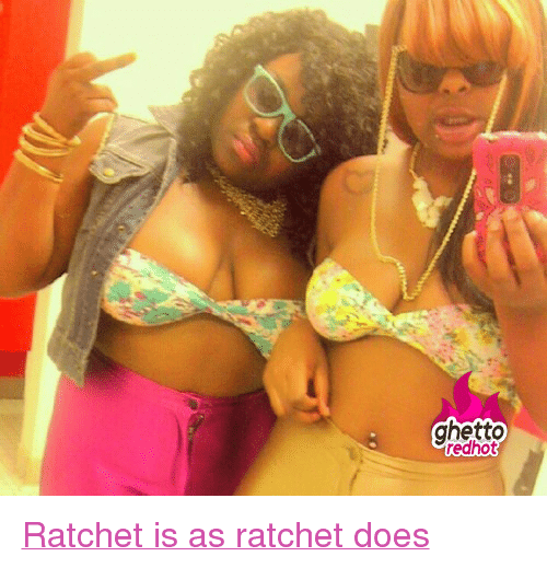 """Ratchet Girls: ghetto  edhot <p class=""""tumblrize-linkback""""><a href=""""http://www.ghettoredhot.com/ratchet-girls/"""" title=""""Go to original post at Ghetto Red Hot"""" rel=""""bookmark"""">Ratchet is as ratchet does</a></p>"""