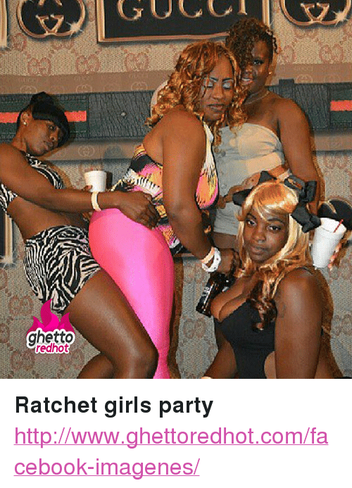 """Ratchet Girls: ghetto  redhot <p><strong>Ratchet girls party</strong></p><p><a href=""""http://www.ghettoredhot.com/facebook-imagenes/"""">http://www.ghettoredhot.com/facebook-imagenes/</a></p>"""