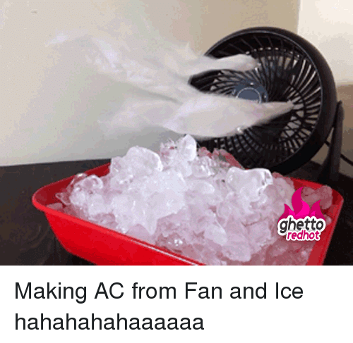 Ghetto Redhot: ghetto  redhot Making AC from Fan and Ice hahahahahaaaaaa