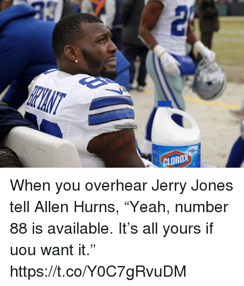 """Jerry Jones: @GhettoGronk  LORO When you overhear Jerry Jones tell Allen Hurns, """"Yeah, number 88 is available. It's all yours if uou want it."""" https://t.co/Y0C7gRvuDM"""