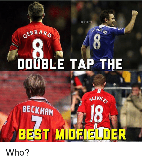 Memes, Holes, and Taps: GHFEDITZ  GER RAR  DOUBLE TAP THE  HOLES  BECKHAM  BEST MIDFIELDER Who?