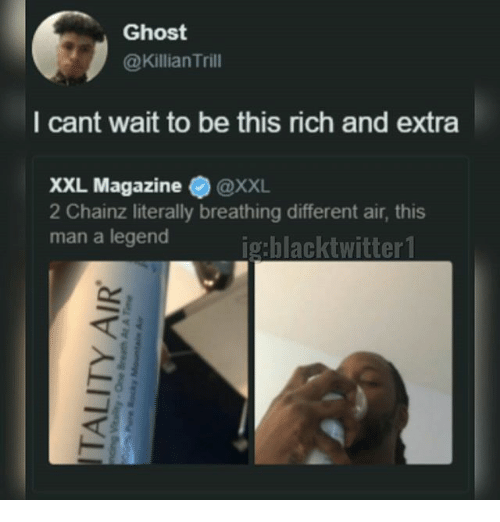 Memes, Ghost, and 🤖: Ghost  @Killian Trill  l cant wait to be this rich and extra  XXL Magazine ● @XXL  L Magazine@XXL  2 Chainz literally breathing different air, this  man a legend
